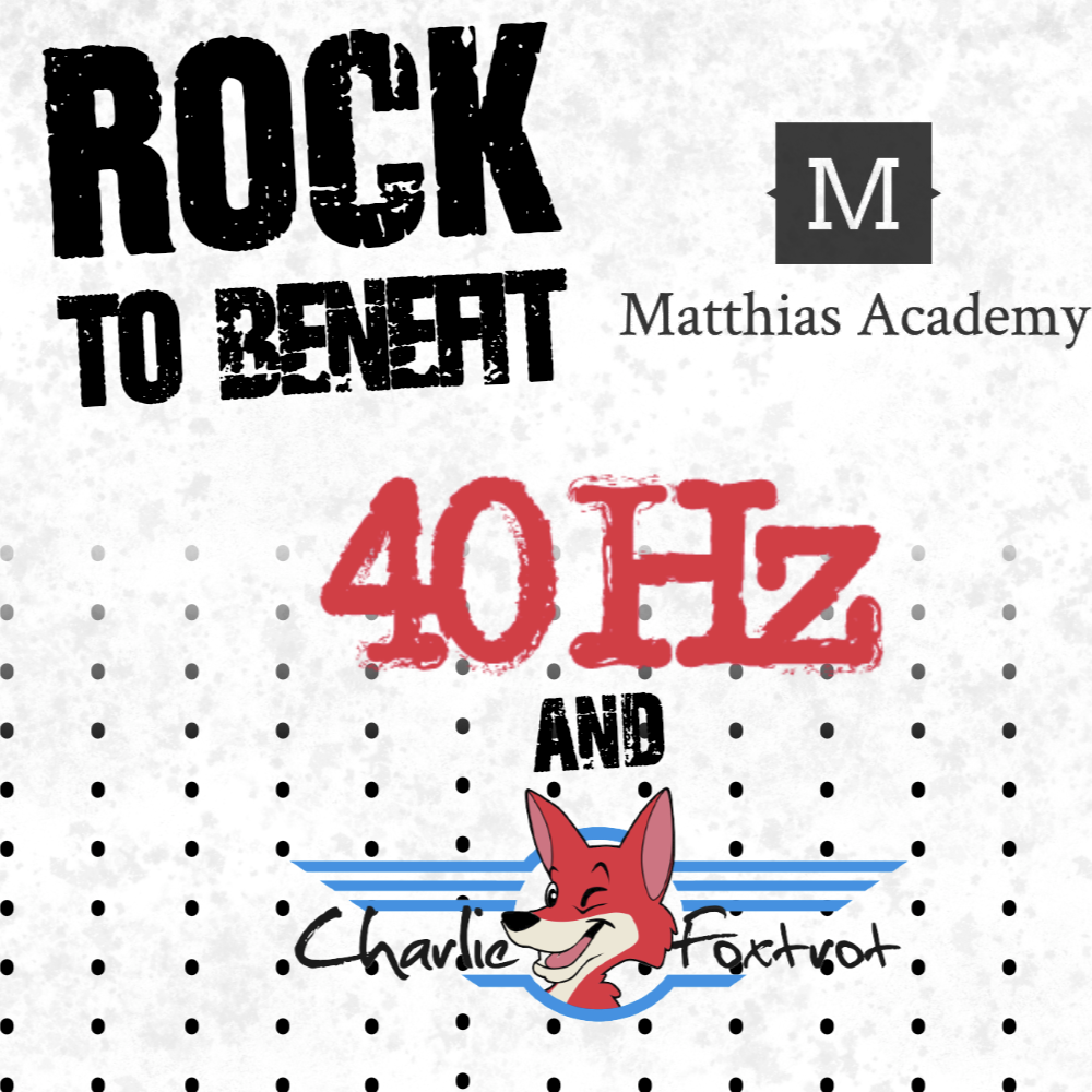 Rock to Benefit Matthias Academy w/ 40hz and Charlie Foxtrot show poster